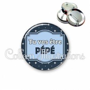 Badge 56mm Tu vas être pépé (004BLE02)