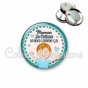 Badge 56mm Maman je t'aime gros comme ça (005VER02)