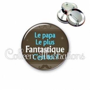 Badge 56mm Le papa le plus fantastique c'est toi (019MAR01)